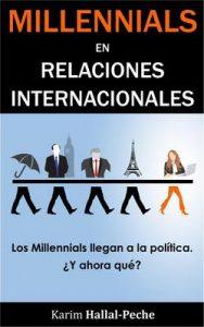 Millennials en Relaciones Internacionales: Los Millennials llegan a la política, ¿y ahora qué? – Karim Hallal-Peche [ePub & Kindle]