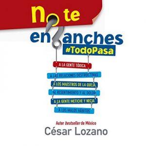 No te enganches: #Todopasa – César Lozano [Narrado por Noé Velázquez] [Audiolibro] [Español]