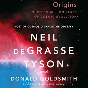 Origins: Fourteen Billion Years of Cosmic Evolution – Neil deGrasse Tyson, Donald Goldsmith [Narrado por Kevin Kenerly] [Audiolibro] [English]