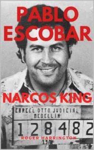 Pablo Escobar: Narcos King: The World's Most Infamous Gangster – Roger Harrington [ePub & Kindle] [English]