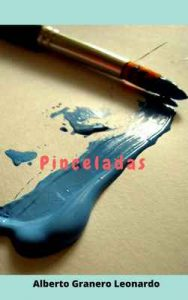 Pinceladas: Recopilacion de cuentos y microrelatos – Alberto Granero Leonardo [ePub & Kindle]