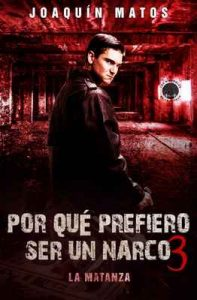Por qué prefiero ser un narco 3: La matanza (Las historias de la ciudad: La Frontera Series nº 1) – Joaquin Matos [ePub & Kindle]