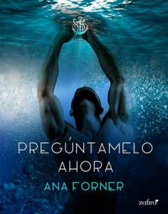 Pregúntamelo ahora (Volumen independiente) – Ana Forner [ePub & Kindle]