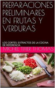 Preparaciones preliminares en frutas y verduras: Los cortes: Extractos de la cocina de referencia – Michel Tixier Thomas [ePub & Kindle]