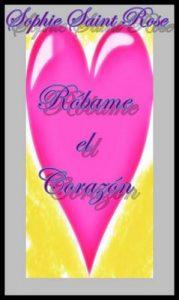 Róbame el corazón – Sophie Saint Rose [ePub & Kindle]