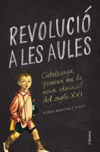 Revolució a les aules: Catalunya, pionera en la nova educació del segle XXI – Núria Martínez Ribot [ePub & Kindle] [Catalán]