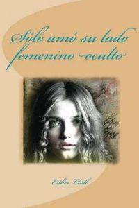 Sólo amó su lado femenino oculto – Esther Llull [ePub & Kindle]