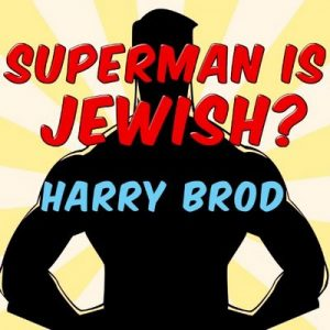 Superman Is Jewish?: How Comic Book Superheroes Came to Serve Truth, Justice, and the Jewish-American Way – Harry Brod [Narrado por Peter Berkrot] [Audiolibro] [English]