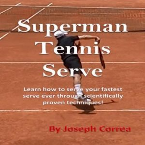 Superman Tennis Serve: Serve Like a Pro – Joseph Correa [Narrado por Tim McFarland] [Audiolibro] [English]