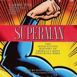 Superman: The High-Flying History of America's Most Enduring Hero – Larry Tye [Narrado por Scott Brick] [Audiolibro] [English]