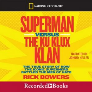 Superman Versus the Ku Klux Klan: The True Story of How the Iconic Superhero Battled the Men of Hate – Rick Bowers [Narrado por Johnny Heller] [Audiolibro] [English]