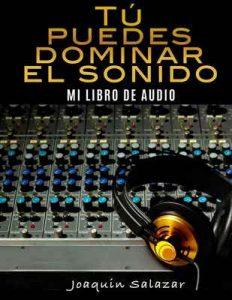 Tú puedes dominar el sonido: Mi libro de audio – Joaquín Salazar [ePub & Kindle]