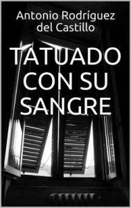 Tatuado con su sangre – Antonio Rodríguez del Castillo [ePub & Kindle]