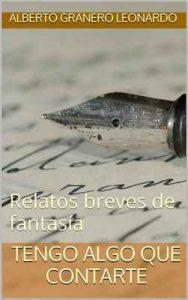Tengo algo que contarte: Relatos breves de fantasía – Alberto Granero Leonardo [ePub & Kindle]