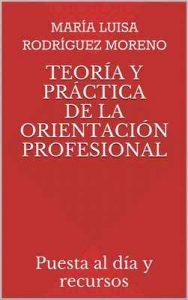Teoría y Práctica de la Orientación Profesional: Puesta al día y recursos – Maria Luisa Rodríguez Moreno [ePub & Kindle]