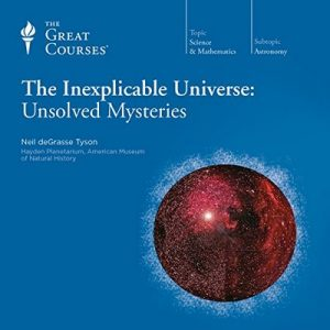 The Inexplicable Universe: Unsolved Mysteries – The Great Courses, Neil deGrasse Tyson [Narrado por Professor Neil deGrasse Tyson] [Audiolibro] [English]