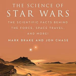 The Science of Star Wars: The Scientific Facts Behind the Force, Space Travel, and More! – Mark Brake, Jon Chase [Narrado por Joel Richards] [Audiolibro] [English]