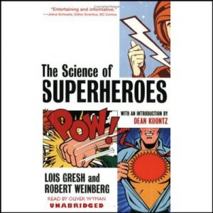 The Science of Superheroes – Lois Gresh, Robert Weinberg, Dean Koontz [Narrado por Oliver Wyman] [Audiolibro] [English]