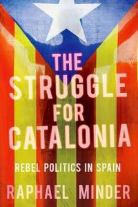 The Struggle for Catalonia: Rebel Politics in Spain – Raphael Minder [ePub & Kindle] [English]