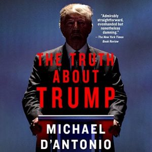 The Truth About Trump – Michael D'Antonio [Narrado por Eric Pollins] [Audiolibro] [English]