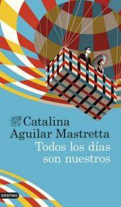 Todos los días son nuestros (Volumen Independiente) – Catalina Aguilar Mastretta [ePub & Kindle]