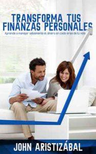 Transforma Tus Finanzas Personales: Aprende a manejar sabiamente el dinero en cada área de tú vida – John Aristizábal [ePub & Kindle]