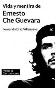 """Vida y mentira de Ernesto """"Che"""" Guevara – Fernando Díaz Villanueva [ePub & Kindle]"""