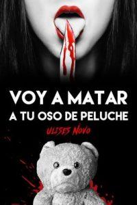 Voy a matar a tu oso de peluche – Ulises Novo [ePub & Kindle]