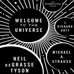 Welcome to the Universe: An Astrophysical Tour – Neil deGrasse Tyson, Michael A. Strauss, J. Richard Gott [Narrado por Michael Butler Murray] [Audiolibro] [English]