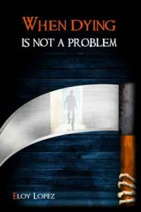 When Dying Is Not a Problem – Eloy López, Raini Montero [ePub & Kindle] [English]