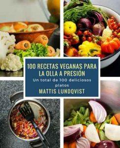 100 recetas veganas para la olla a presión: Un total de 100 deliciosos platos – Mattis Lundqvist [ePub & Kindle]