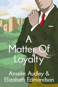 A Matter of Loyalty (A Very English Mystery Book 3) – Anselm Audley, Elizabeth Edmondson [ePub & Kindle] [English]