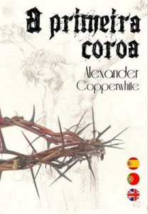 A Primeira Coroa – Alexander Copperwhite [ePub & Kindle] [Portuguese]