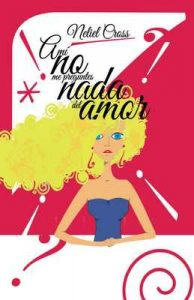 A mi no me preguntes nada del amor – Neliel Cross [ePub & Kindle]