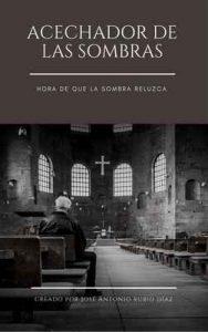 Acechador de las sombras: Hora de que la sombra reluzca – José Antonio Rubio Díaz [ePub & Kindle]