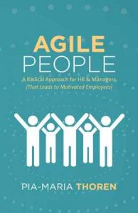 Agile People: A Radical Approach for HR & Managers (That Leads to Motivated Employees) – Pia-Maria Thoren [ePub & Kindle] [English]