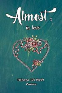 Almost: in love (parte dos de cuatro) – Adriana LS Swift [ePub & Kindle]