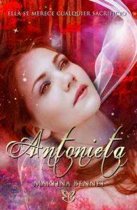 Antonieta: Ella se merece cualquier sacrificio – Martina Bennet, Marta Salazar [ePub & Kindle]