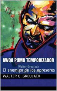 Awqa Puma temporizador: El enemigo de los opresores – Walter G. Greulach [ePub & Kindle]