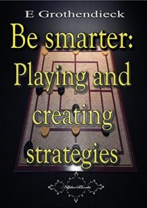 Be smarter: Playing and creating strategies – E Grothendieck [ePub & Kindle] [English]