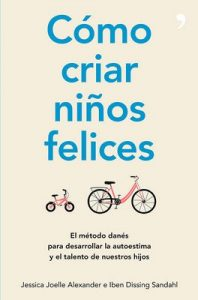 Cómo criar niños felices: El método danés para desarrollar la autoestima y el talento de nuestros hijos – José Ruiz Millán, Iben Dissing Sandahl [ePub & Kindle]