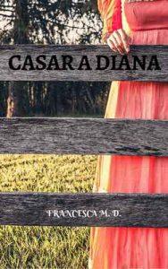 Casar a Diana – Francesca M.D [ePub & Kindle]