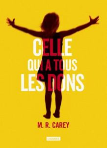 Celle qui a tous les dons (La Dentelle du Cygne) – M. R. Carey, Nathalie Mège [ePub & Kindle] [French]