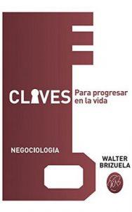 Claves: para progresar en la vida – Walter Rubén Brizuela [Kindle]