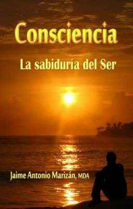 Consciencia: La sabiduría del Ser – Jaime Antonio Marizán [ePub & Kindle]