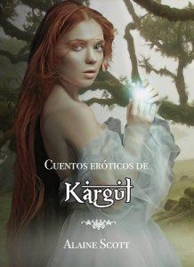 Cuentos eróticos de Kargul I: Edición Especial con las cuatro primeras novelas de la saga romántica erótica – Alaine Scott [ePub & Kindle]