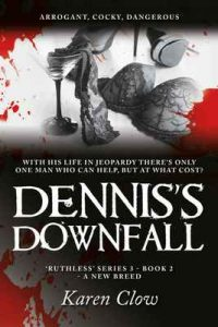 Dennis's Downfall (Ruthless Series (3) – A New Breed Book 2) – Karen Clow [ePub & Kindle] [English]