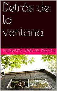 Detrás de la ventana – Migdalys Daboin Pizzani, Miguel Eduardo Daboin Pizzani [ePub & Kindle]