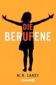 Die Berufene: Roman – M. R. Carey, Charlotte Lungstraß-Kapfer [ePub & Kindle] [German]