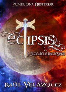 Eclipsis: La Cruzada de las Lunas de Sangre – Raúl Velázquez [ePub & Kindle]